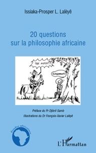 Issiaka-Prosper Lalèyê - 20 questions sur la philosophie africaine.