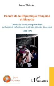 Issouf Saindou - L'école de la République française et Mayotte - L'impact de l'école publique et laïque sur la société mahoraise, de la période coloniale à nos jours - 1860-1975.