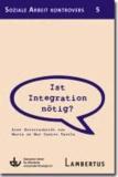 Ist Integration nötig? - Eine Streitschrift von María do Mar Castro Varela - Aus der Reihe Soziale Arbeit kontrovers - Band 5.