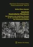 Istanbuls theatralische Wendezeit - Die Rezeption des westlichen Theaters im 19. und frühen 20. Jahrhundert des Osmanischen Reiches.
