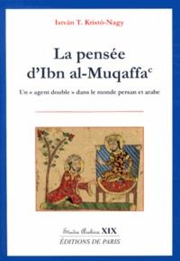 """Istvan Kristo-Nagy - La pensée d'Ibn al-Muqaffa - Un """"agent double"""" dans le monde persan et arabe."""