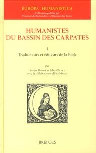 Istvan Monok et Edina Zvara - Humanistes du bassin des Carpates - Tome 1, Traducteurs et éditeurs de la Bible.