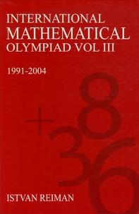 Istvan Reiman - International Mathematical Olympiad - Volume 3, 1991-2004.