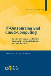 IT-Outsourcing und Cloud-Computing - Eine Darstellung aus rechtlicher, technischer, wirtschaftlicher und vertraglicher Sicht.
