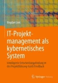 IT-Projektmanagement als kybernetisches System - Intelligente Entscheidungsfindung in der Projektführung durch Feedback.