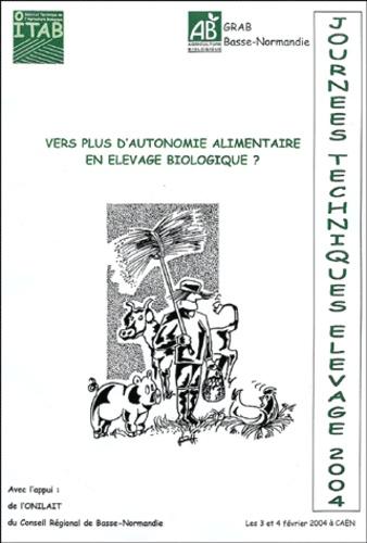 ITAB et  Collectif - Vers plus d'autonomie alimentaire en élevage biologique? - Actes des Journées Techniques Elevage, Caen 3 et 4 février 2004.