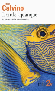 Italo Calvino - L'oncle aquatique et autres récits cosmicomics.