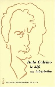 Paolo Grossi - Italo Calvino, le défi au labyrinthe - Actes de la Journée d'études de Caen, le 8 mars 1997.