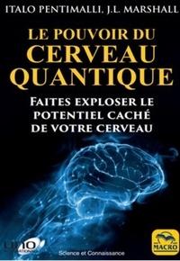 Italo Pentimalli et J.L. Marshall - Le pouvoir du cerveau quantique - Faites exploser le potentiel caché de votre cerveau.