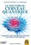 Italo Pentimalli et J-L Marshall - Le pouvoir du cerveau quantique - Comment faire exploser le potentiel caché de votre cerveau.