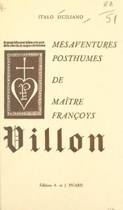 Italo Siciliano - Mésaventures posthumes de maître Françoys Villon.