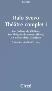 Italo Svevo - Théâtre complet - Tome 1, Les Colères de Giuliano ; Les Théories du comte Alberto ; Le Voleur dans la maison.