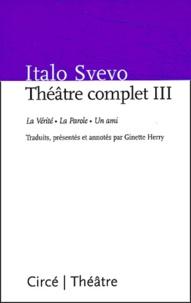 Italo Svevo - Théâtre complet - Tome 3, Un mari, La Parole, La Vérité.