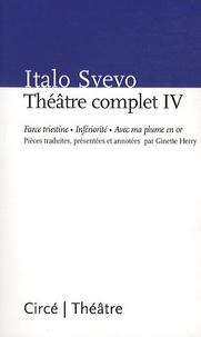 Italo Svevo - Théâtre complet - Tome 4, Force Triestine, Infériorité, Avec ma plume en or.