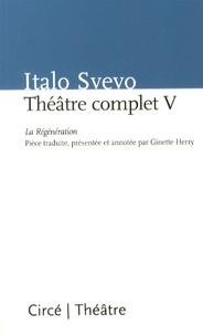 Italo Svevo - Théâtre complet - Tome 5, La Régénération.