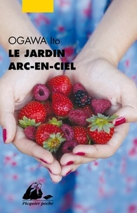 Ito Ogawa - Le jardin arc-en-ciel.
