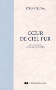 Itsuo Tsuda - Coeur de ciel pur - Oeuvre posthume réalisée à partir d'inédits.