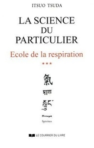 Itsuo Tsuda - Ecole de la respiration - Tome 3, La science du particulier.
