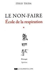 Itsuo Tsuda - Ecole de la respiration - Tome 1, Le non-faire.