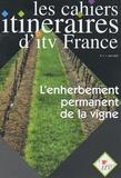 ITV France - Les cahiers itinéraires d'itv France N° 4, Juin 2002 : L'enherbement permanent de la vigne.