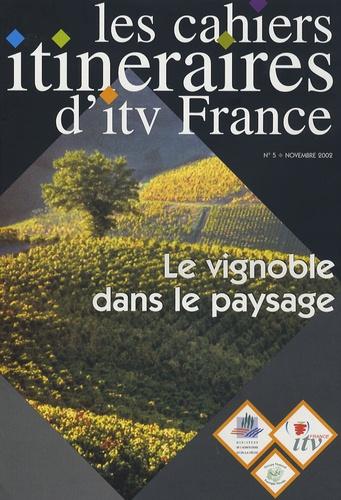 ITV France - Les cahiers itinéraires d'itv France N° 5, Novembre 2002 : Le vignoble dans le paysage.