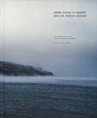 Christophe Goussard - Entre fleuve et rivière - Ibai eta erreka artean.
