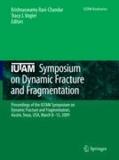 Krishnaswamy Ravi-Chandar - IUTAM Symposium on Dynamic Fracture and Fragmentation - Proceedings of the IUTAM Symposium on Dynamic Fracture and Fragmentation, Austin, Texas, USA, March 8-13, 2009.