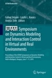Gábor Stépán - IUTAM Symposium on Dynamics Modeling and Interaction Control in Virtual and Real Environments - Proceedings of the IUTAM Symposium on Dynamics Modeling and Interaction Control in Virtual and Real Environments, held in Budapest, Hungary, June 7-11, 2010.