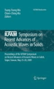 Tsung-Tsong Wu - IUTAM Symposium on Recent Advances of Acoustic Waves in Solids - Proceedings of the IUTAM Symposium on Recent Advances of Acoustic Waves in Solids, Taipei, Taiwan, May 25-28, 2009.