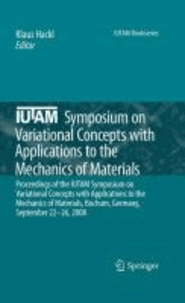 Klaus Hackl - IUTAM Symposium on Variational Concepts with Applications to the Mechanics of Materials - Proceedings of the IUTAM Symposium on Variational Concepts with Applications to the Mechanics of Materials, Bochum, Germany, September 22-26, 2008.