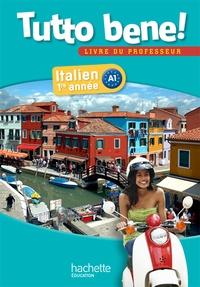 Ivan Aromatario et Claude Di Liberatore - Italien 1re année A1 Tutto bene! - Fichier pédagogique livre du professeur.