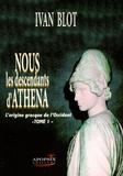 Ivan Blot - Nous les descendants d'Athéna - Tome 1, L'origine grecque de l'Occident.