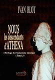 Ivan Blot - Nous les descendants d'Athéna - Tome 2, L'héritage de l'humanisme classique.