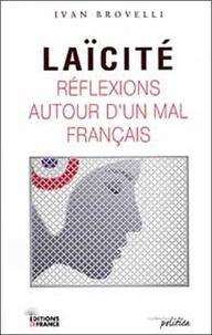 Ivan Brovelli - Laïcité : réflexions autour d'un mal français - Les limites d'une société sans Dieu.