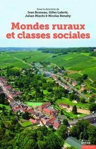 Ivan Bruneau et Gilles Laferté - Mondes ruraux et classes sociales.