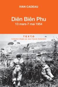 Ivan Cadeau - Diên Biên Phu - 13 mars - 7 mai 1954.