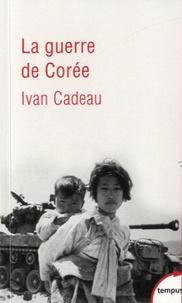 Ivan Cadeau - La guerre de Corée 1950-1953.