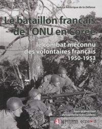 Ivan Cadeau et  Service historique de Défense - Le bataillon français de l'ONU en Corée (1950-1953) - Le combat méconnu des volontaires français.