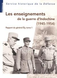 Ivan Cadeau - Les enseignements de la guerre d'Indochine (1945-1954) - Rapport du général Ely, commandant en chef en Extrême-Orient, tome 1.