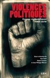 Ivan Carel et Robert Comeau - Violences politiques - Europe et Amériques, 1960-1979.