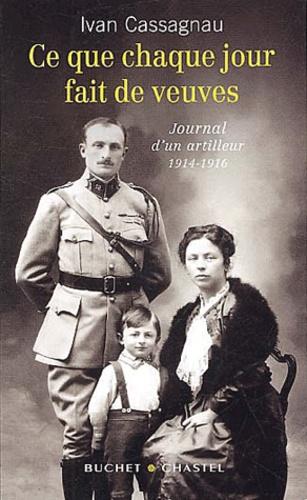Ce que chaque jour fait de veuves. Journal d'un artilleur 1914-1916