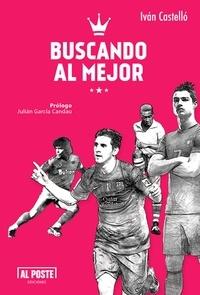 Iván Castelló - Buscando al Mejor - Todo lo que quieren saber sobre los 10 mejores futbolistas.