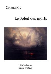 Ivan Chmeliov et Denis Roche - Le Soleil des morts - Un classique de la littérature russe.