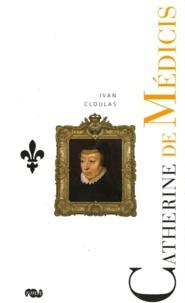 Ivan Cloulas - Catherine de Médicis - Le destin d'une reine.