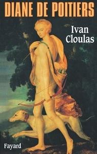 Ivan Cloulas - Diane de Poitiers.