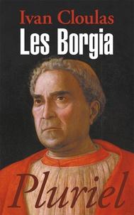 Ivan Cloulas - Les Borgia.