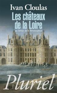 Ivan Cloulas - Les châteaux de la Loire au temps de la Renaissance.