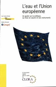 Ivan Conesa Alcolea et Mathieu Bousquet - L'eau et l'Union européenne - Un guide sur la politique, sa mise en oeuvre et ses instruments.