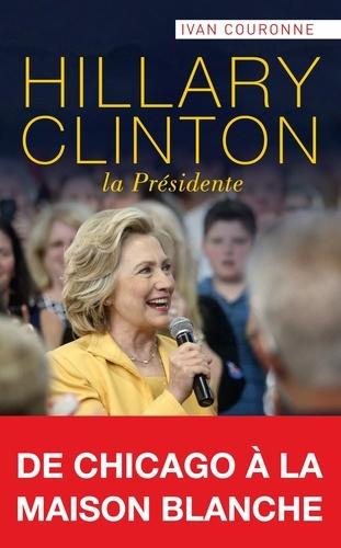 Hillary Clinton. La Présidente
