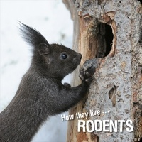 Ivan Esenko et  David Withrington - How they live... Rodents - Learn All There Is to Know About These Animals!.